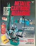 Metallic Cartridge Reloading: The Complete How and Why of Centerfire Cartridge Reloading