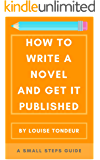 How to Write a Novel and Get It Published: A Small Steps Guide