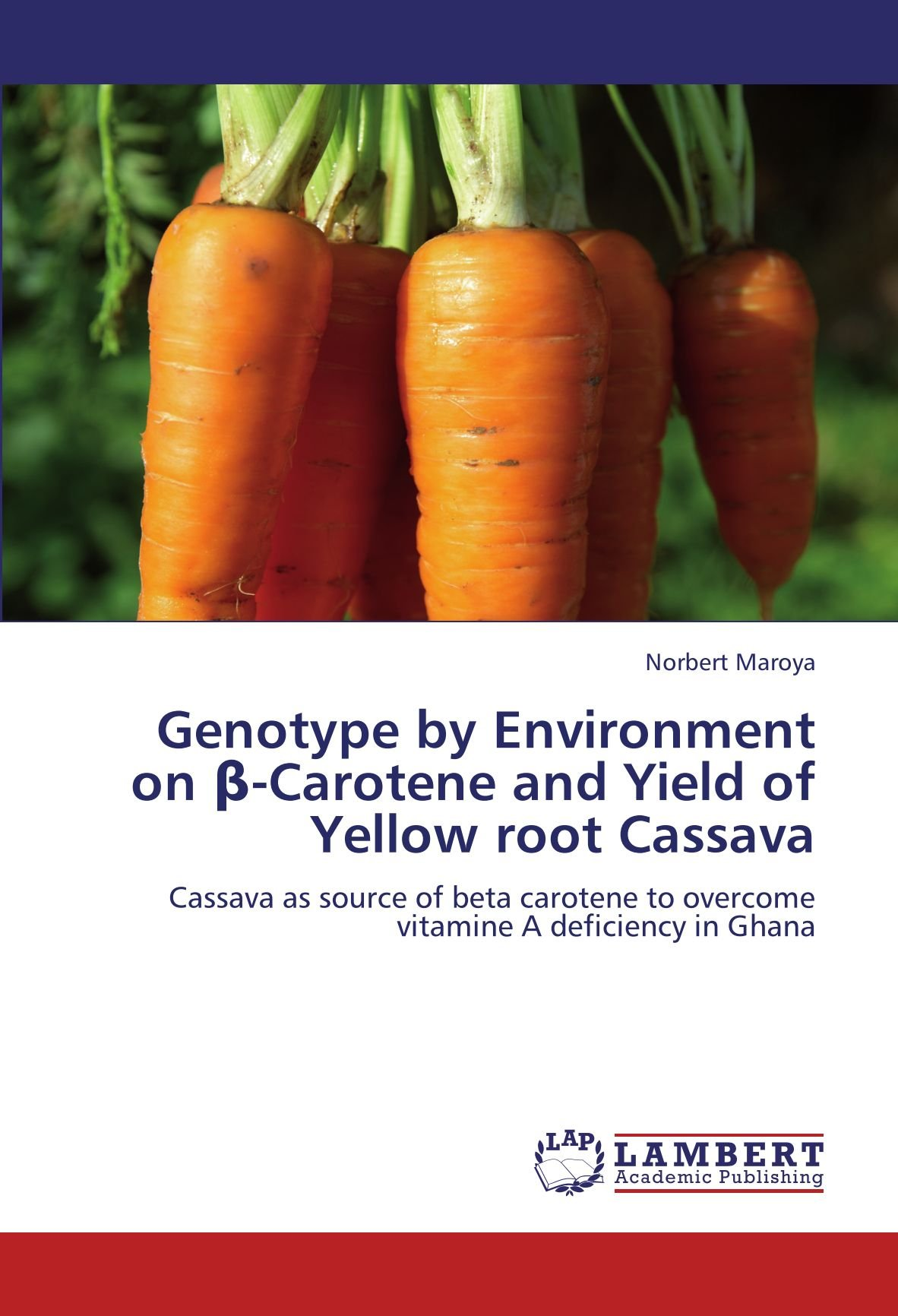 Download Genotype by Environment on β-Carotene and Yield of Yellow root Cassava: Cassava as source of beta carotene to overcome vitamine A deficiency in Ghana pdf