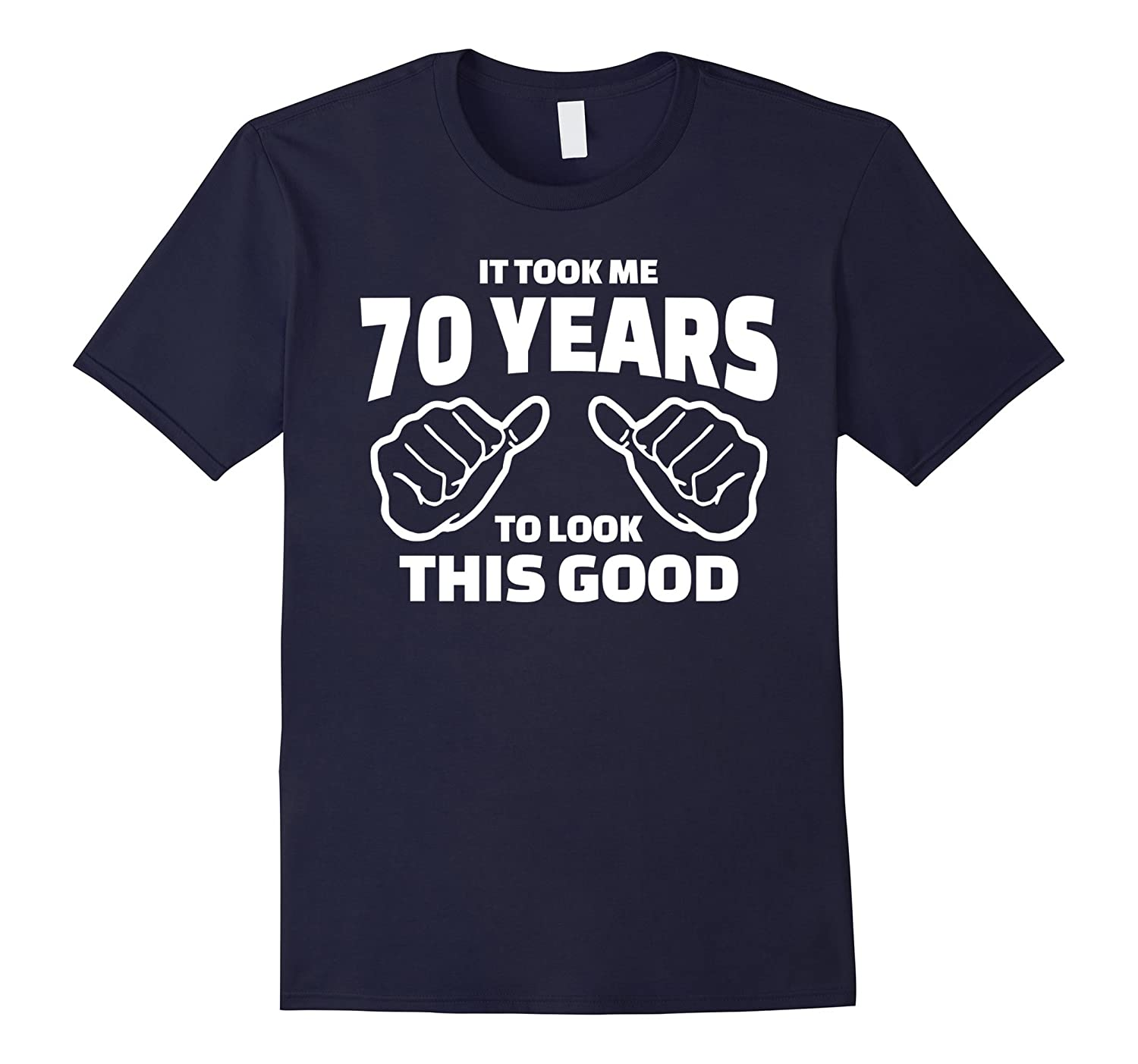 70th Birthday Gift - It Took Me 70 Years To Look This Good-BN