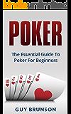 POKER: The Essential Guide To Poker For Beginners (Poker, Texas Hold'em, Pot Limit Omaha, Stud Poker, Card Games, Poker Books, Poker Strategy, Poker Math,)