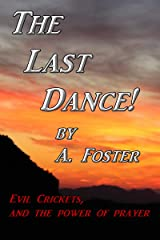 The Last Dance: Evil crickets and the power of prayer! Kindle Edition