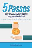 Cinco passos para obter o benefício no INSS ou por medida judicial
