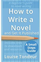 How to Write a Novel and Get It Published: A Small Steps Guide Kindle Edition