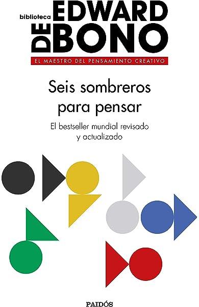 Seis sombreros para pensar: El bestseller mundial revisado y actualizado Biblioteca Edward De Bono: Amazon.es: Bono, Edward de, Diéguez Diéguez, Remedios: Libros