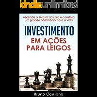 Investimento em Ações para Leigos: Aprenda a investir do zero e construa um grande patrimônio para a vida