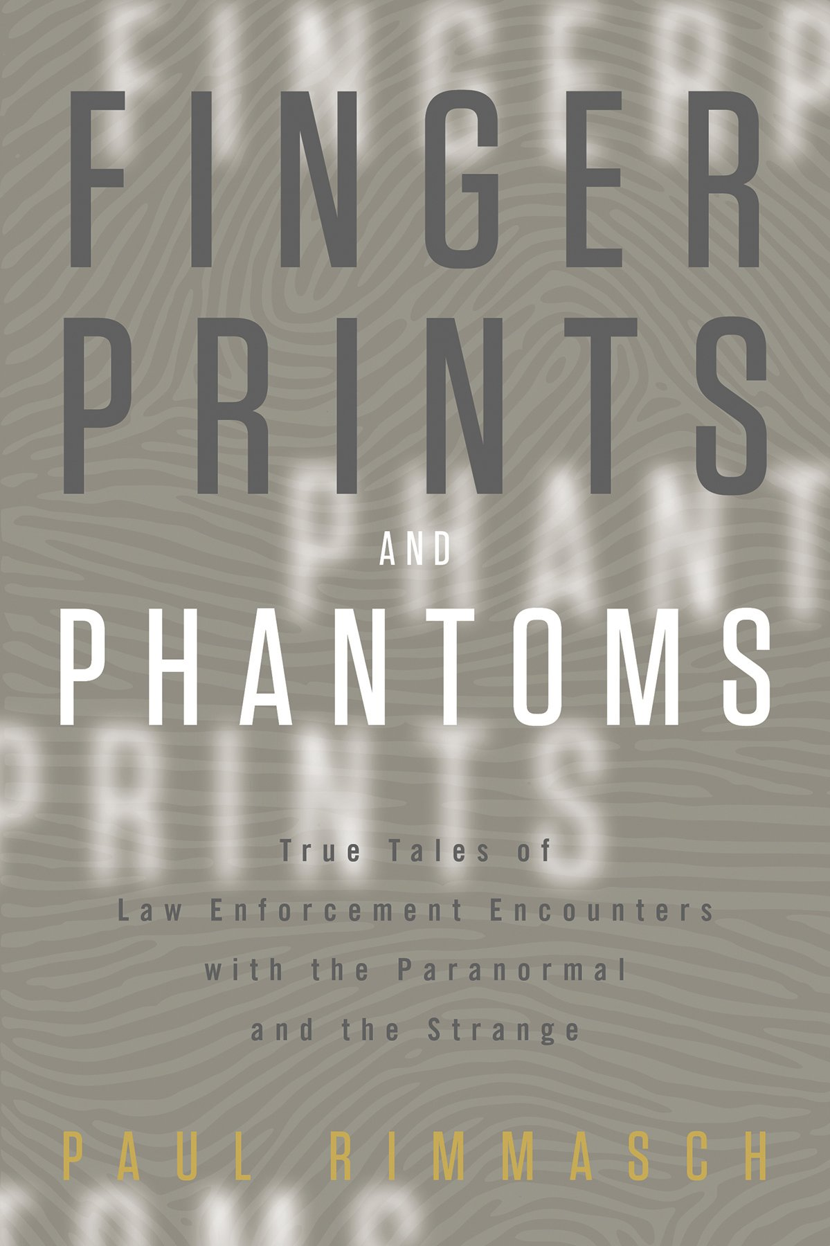 Download Fingerprints and Phantoms: True Tales of Law Enforcement Encounters with the Paranormal and the Strange PDF