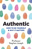 Authentic: How to be yourself and why it matters