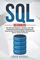 SQL: The Ultimate Beginner's Guide to Learn SQL Programming and Database Management Step-by-Step, Including MySql, Microsoft SQL Server, Oracle and Access Kindle Edition