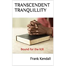TRANSCENDENT TRANQUILLITY: Bound for the Kill (The Adventures of Alex Book 3)