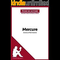 Mercure d'Amélie Nothomb (Fiche de lecture): Résumé complet et analyse détaillée de l'oeuvre (French Edition)