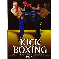 Kick Boxing: Guía básica para conocer este arte marcial (Artes marciales series)