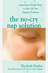 The No-Cry Nap Solution: Guaranteed Gentle Ways to Solve All Your Naptime Problems: Guaranteed, Gentle Ways to Solve All Your Naptime Problems Kindle Edition