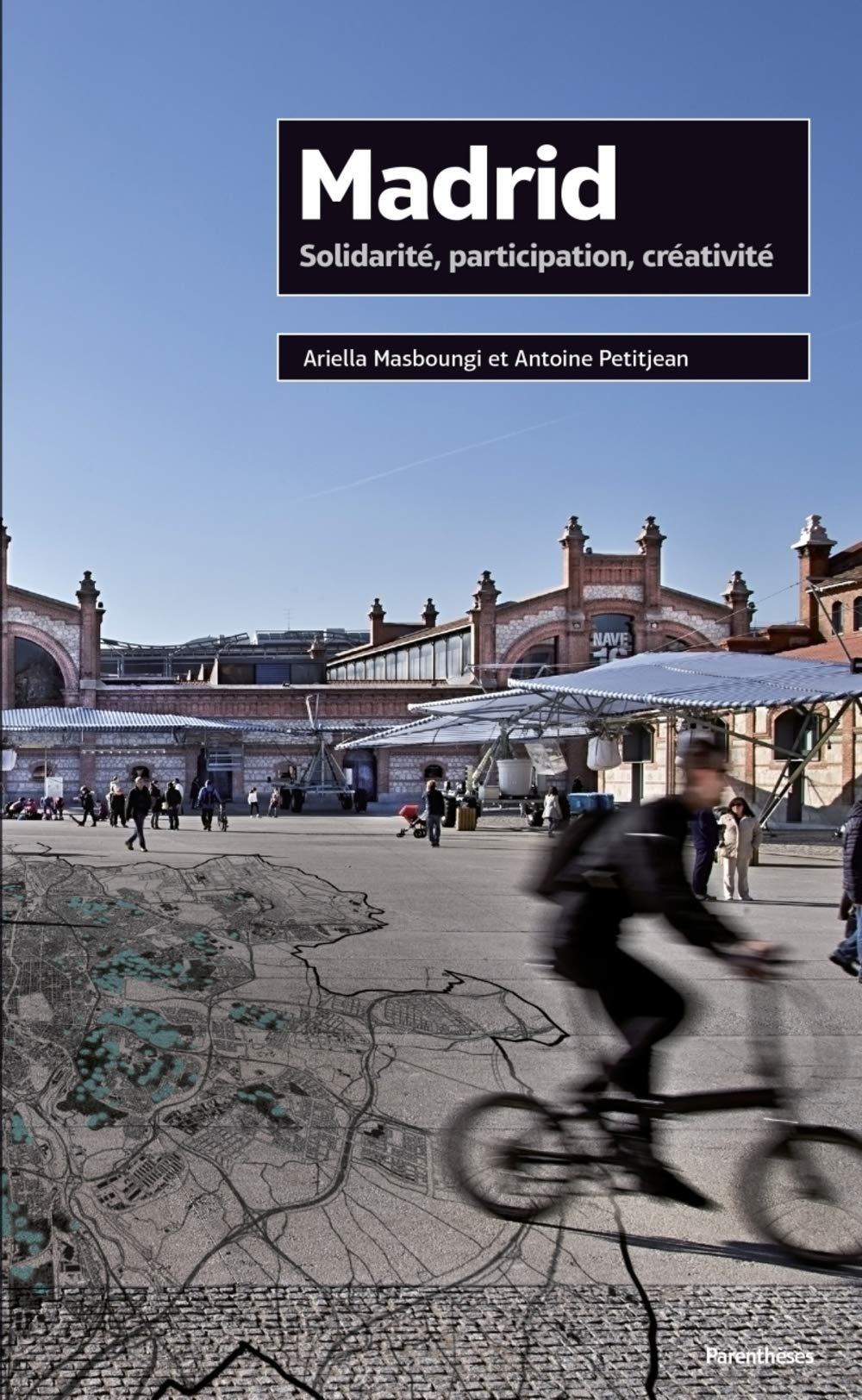 Madrid : Solidarité, participation, créativité Projet urbain: Amazon.es: Masboungi, Ariella, Petitjean, Antoine: Libros en idiomas extranjeros