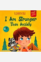 I Am Stronger Than Anxiety: Children's Book about Overcoming Worries, Stress and Fear (World of Kids Emotions) Kindle Edition