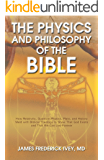 The Physics and Philosophy of the Bible: How Relativity, Quantum Physics, Plato, and History Meld with Biblical Theology to Show That God Exists and That ... Live Forever (The Inevitable Truth Book 1)