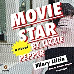 Movie Star by Lizzie Pepper: A Novel | Hilary Liftin