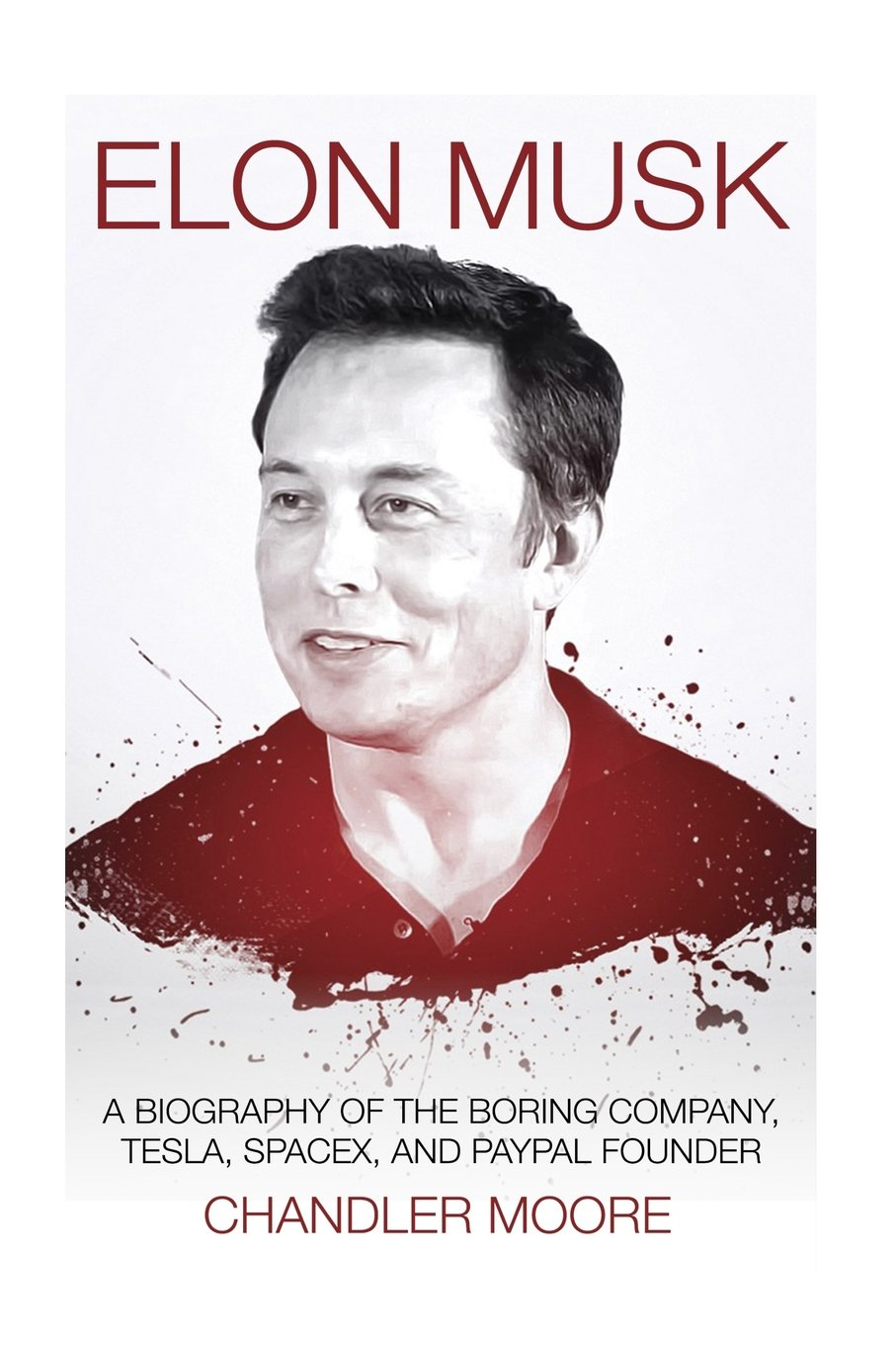 Download Elon Musk: A Biography of The Boring Company, Tesla, SpaceX, and PayPal Founder pdf epub