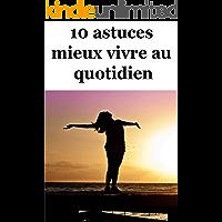 10 astuces pour mieux vivre au quotidien  + 2 gratuits (livre bien-être) (French Edition)
