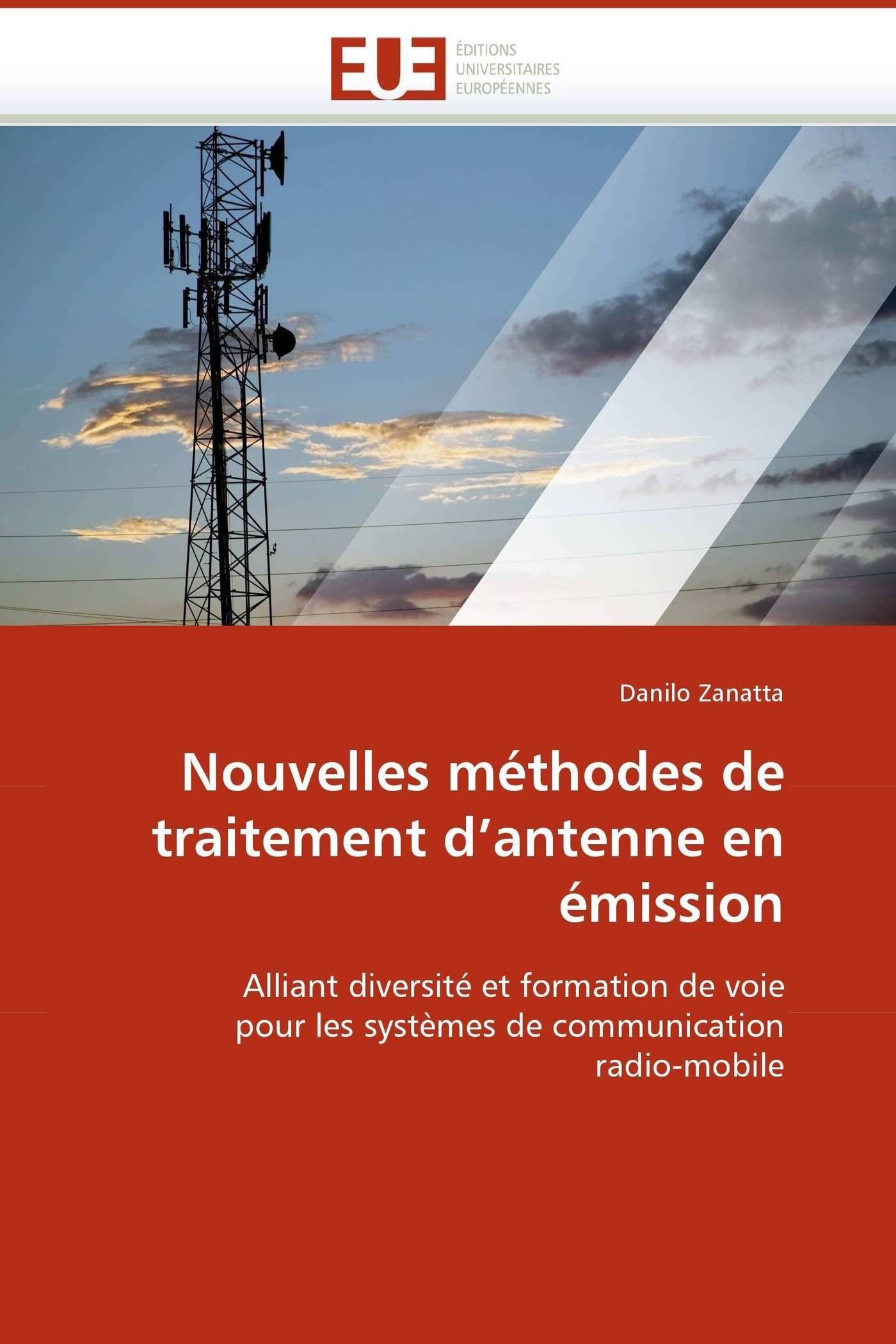 Nouvelles méthodes de traitement d''antenne en émission Broché – 7 juillet 2010 Danilo Zanatta Univ Européenne 6131517061 Essais littéraires