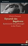 Dynamik des Begehrens: Systemische Sexualtherapie in der Praxis (Systemische Therapie) (German Edition)