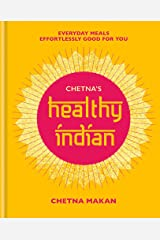Chetna's Healthy Indian: Everyday family meals. Effortlessly good for you Hardcover