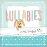 Lullabies - Love Holds Me