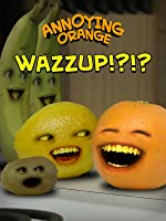 Annoying Orange - WAZZUP!