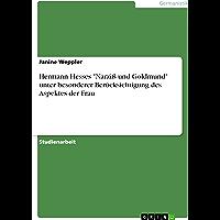 """Hermann Hesses """"Narziß und Goldmund"""" unter besonderer Berücksichtigung des Aspektes der Frau (German Edition)"""