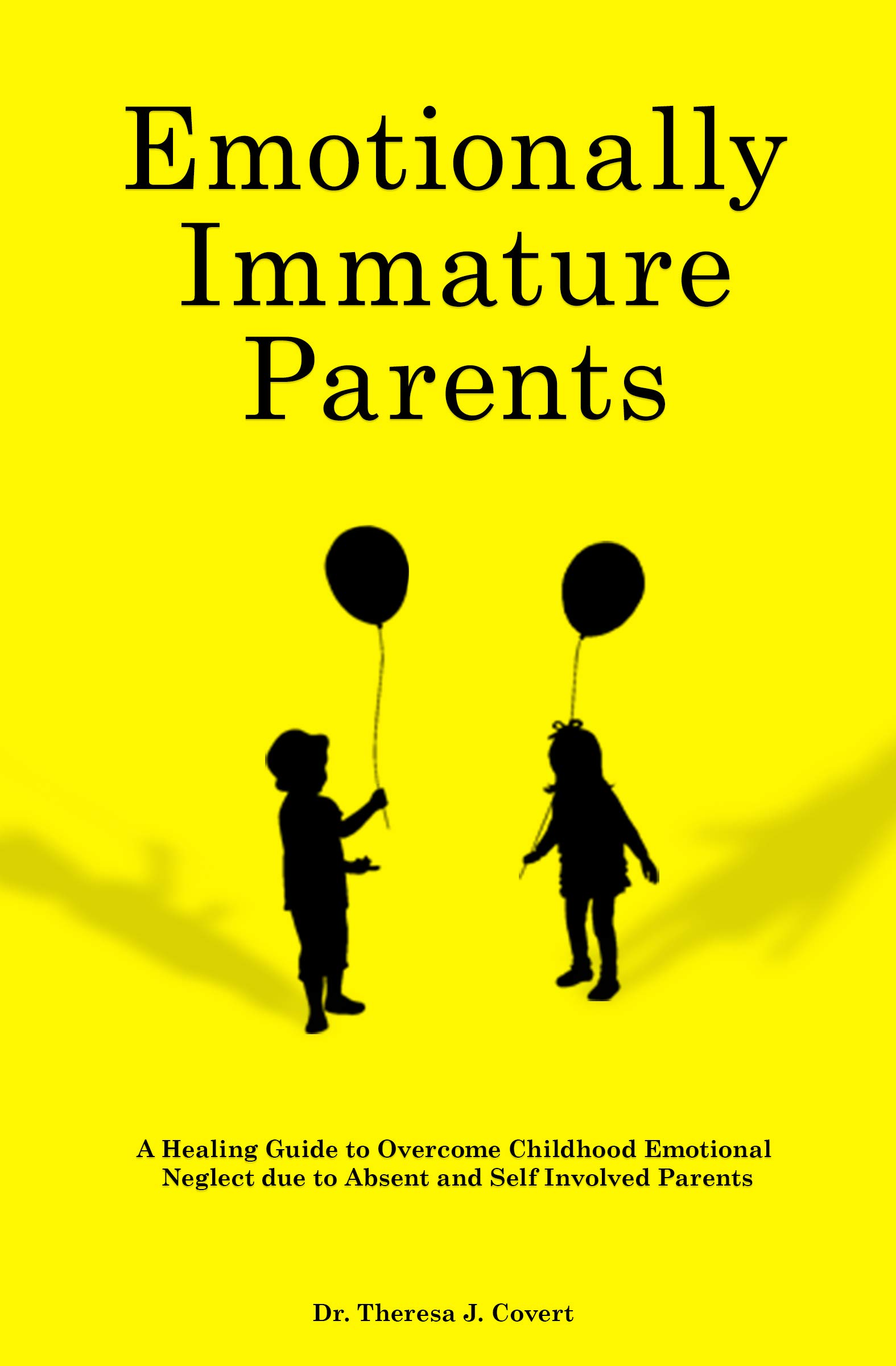 Emotionally Immature Parents: A Healing Guide to Overcome Childhood Emotional Neglect due to Absent and Self Involved Parents (English Edition)