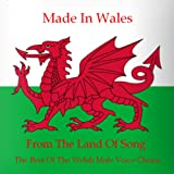 Made in Wales (From the Land of Song: The Best of the Welsh Male Voice Choirs)