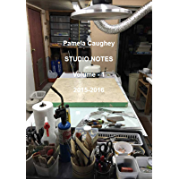 Pamela Caughey STUDIO NOTES 2015-2016, Vol 1: Two Transformative Years that Changed my Art (Volume 1)