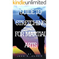 Martial Arts Styles for Self Defense: A COMPLETE GUIDE TO STRETCHING FOR MARTIAL ARTS