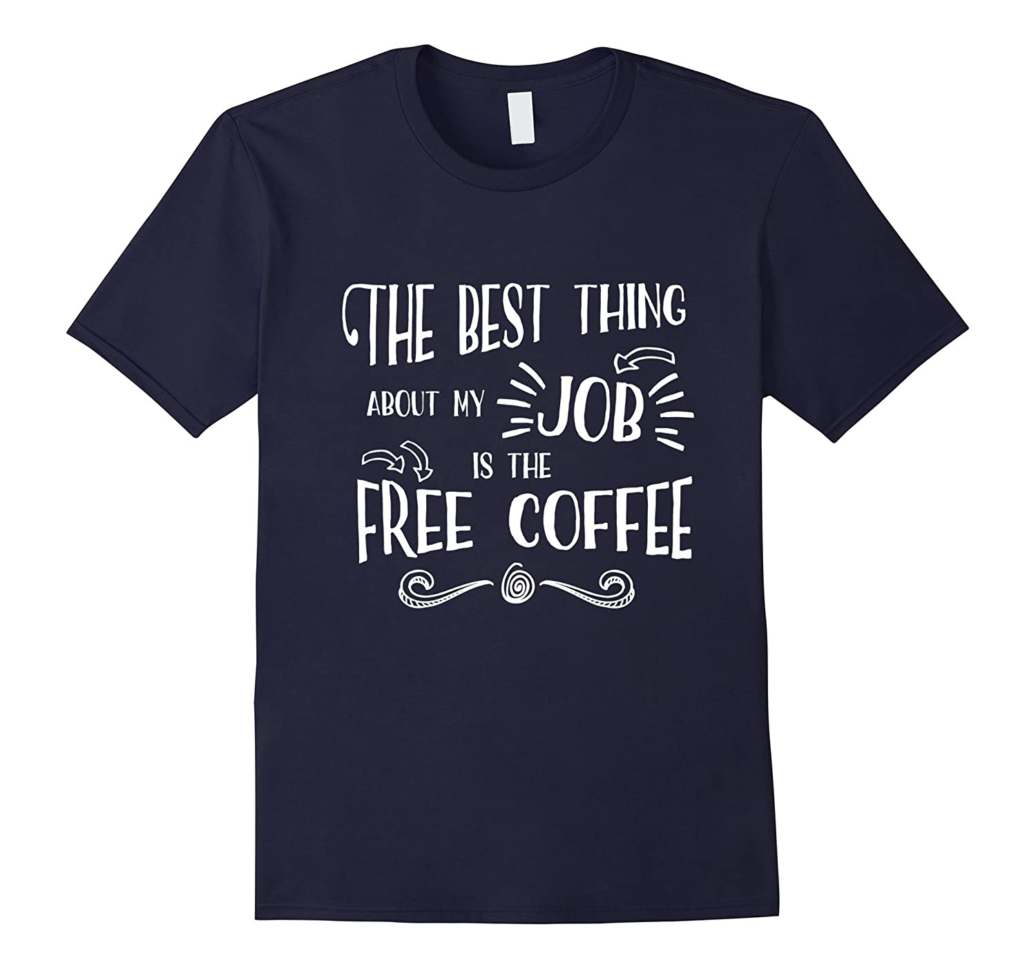 Best Thing About My Job is Free Coffee-Work Employee T-shirt-TJ