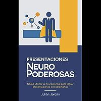 PRESENTACIONES NEURO PODEROSAS: Cómo utilizar la neurociencia para lograr presentaciones extraordinarias