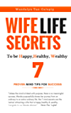 Wife Life Secrets to be Happy, Healthy, Wealthy: 7 Proven Mind Tips for Success