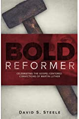 Bold Reformer: Celebrating the Gospel-Centered Convictions of Martin Luther Paperback
