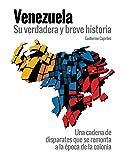 """VENEZUELA, su verdadera y breve historia: """"Una"""