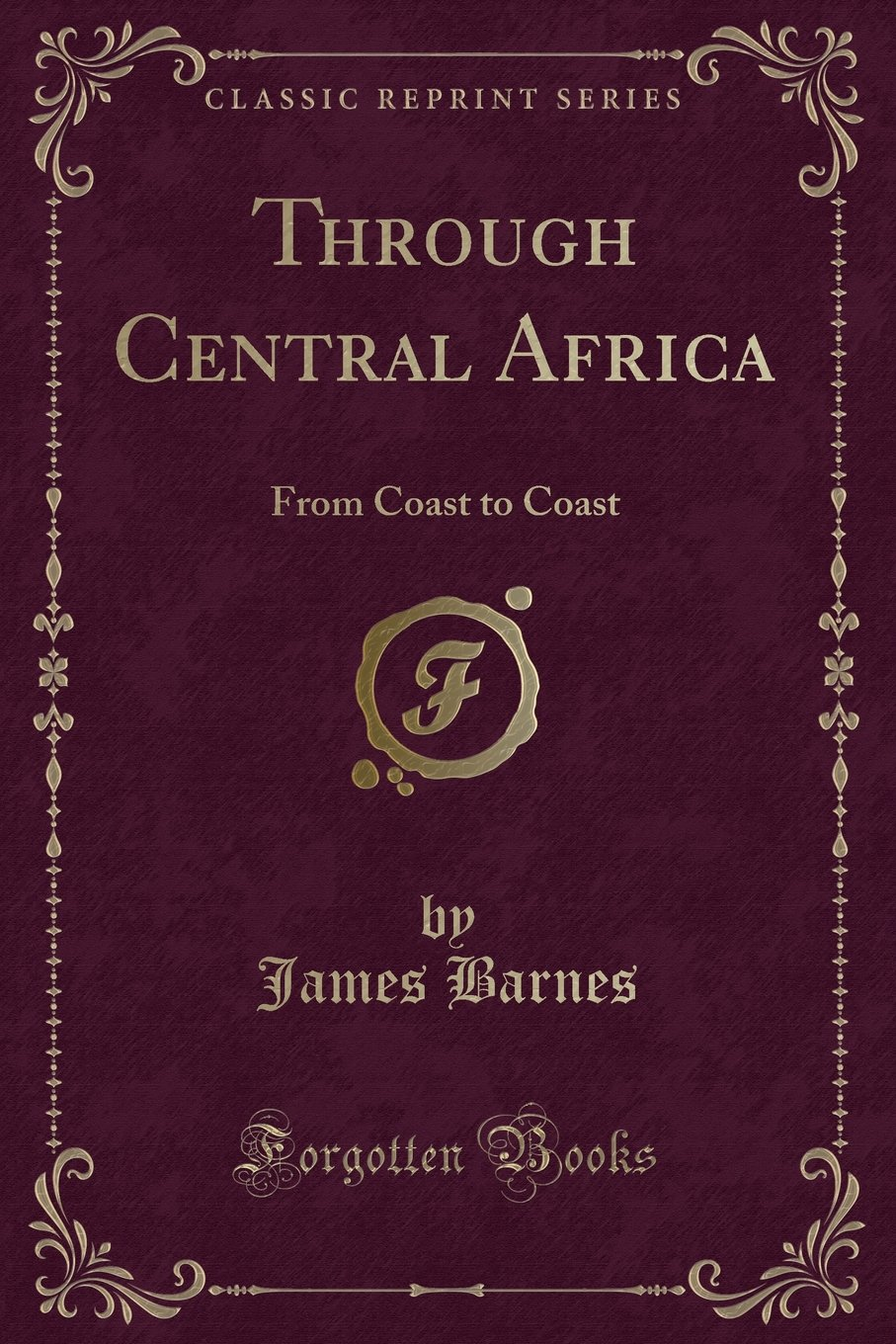 Read Online Through Central Africa: From Coast to Coast (Classic Reprint) ebook