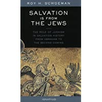 Salvation is from the Jews: The Role of Judaism in Salvation History from Abraham to the Second Coming