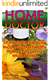 Home Doctor: 52 Alternative Medicine Recipes To Stay Healthy Without Pills During Whole Winter : (The Science Of Natural Healing, Natural Healing Products) (Medicinal Herb Books, Herb Medicine)