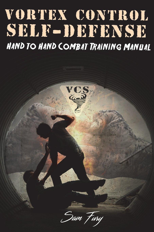 Vortex Control Self-Defense: Hand to Hand Combat Training Manual (Volume  1): Sam Fury, Diana Mangoba, Damir Bakija: 9781539700364: Amazon.com: Books