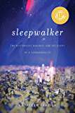 Sleepwalker: The Mysterious Makings and Recovery of a Somnambulist