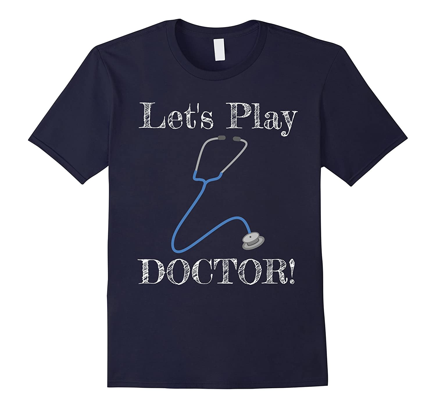 Lets Play Doctor Funny T-Shirt Cute Flirty Tee-TJ