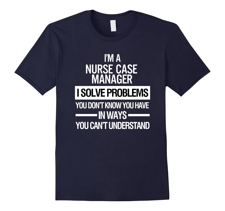 Nurse shirts i am a nurse case manager t shirt tj theteejob for I am a nurse t shirt