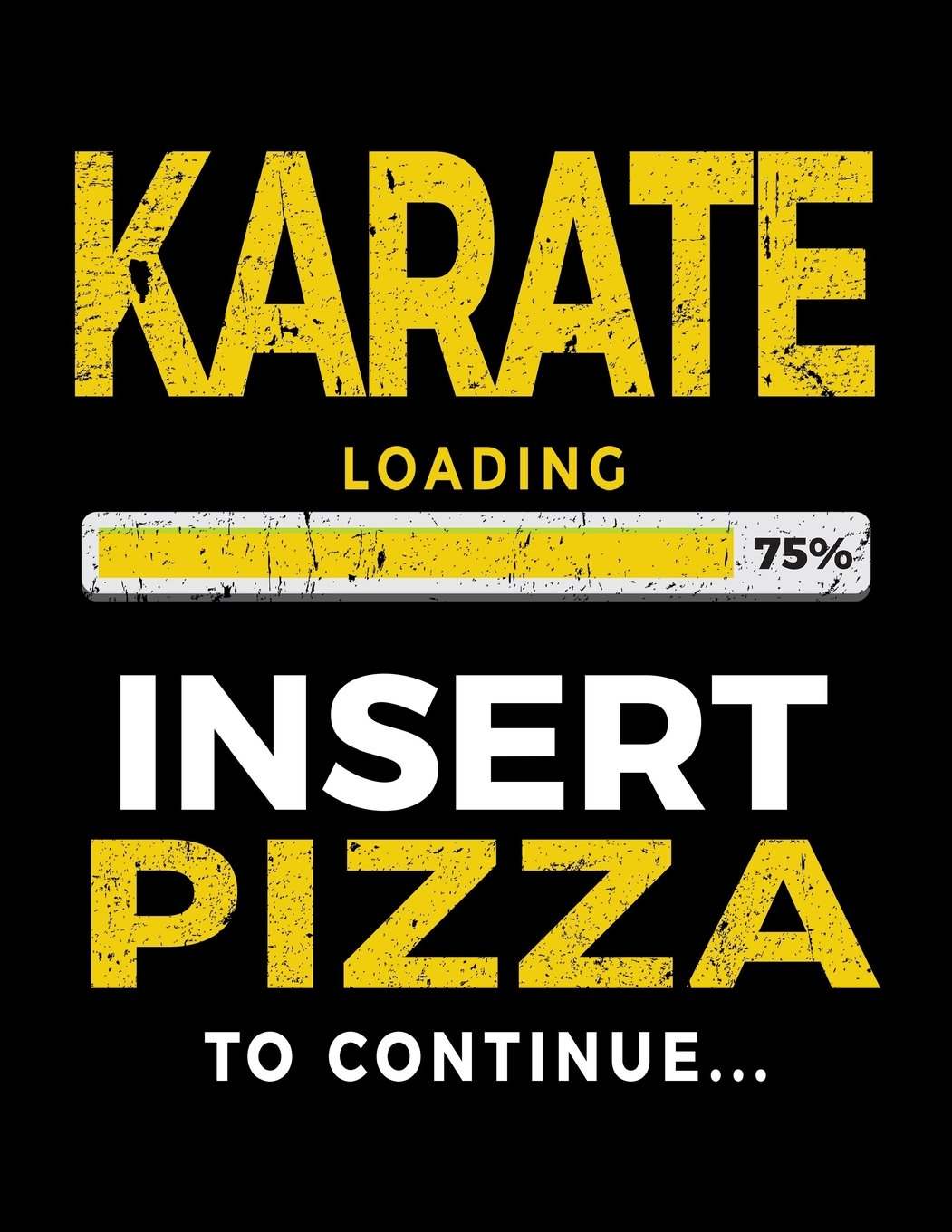 Karate Loading 75% Insert Pizza To Continue: Blank Lined Journal 8.5 x 11 - Funny Gift For Karate Students V1