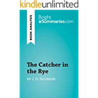 The Catcher in the Rye by J. D. Salinger (Book Analysis): Detailed Summary, Analysis and Reading Guide (BrightSummaries.com) (English Edition)