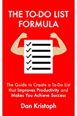 The To-Do List Formula: The Guide to Create a To-Do List that Improves Improductivity and Makes You Achieve Success (Practical Productivity Book 3) Kindle Edition