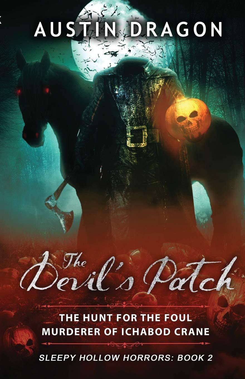 The Devils Patch Sleepy Hollow Horrors, Book 2 : The Hunt For the Foul Murderer of Ichabod Crane: Amazon.es: Dragon, Austin: Libros en idiomas extranjeros