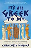 It's All Greek to Me: From Achilles' Heel to Pythagoras' Theorem - How Ancient Greece Has Shaped Our World